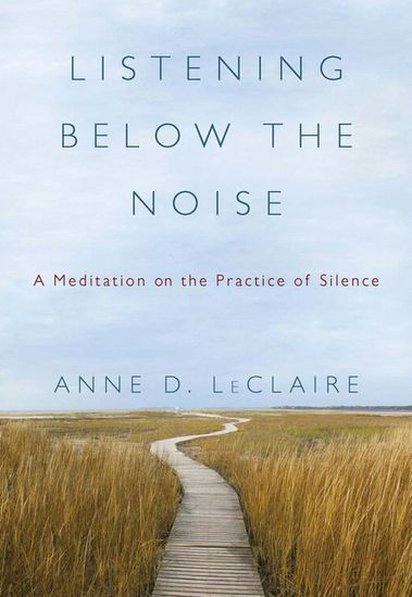 Listening Below the Noise - A Meditation on the Practice of Silence - cover