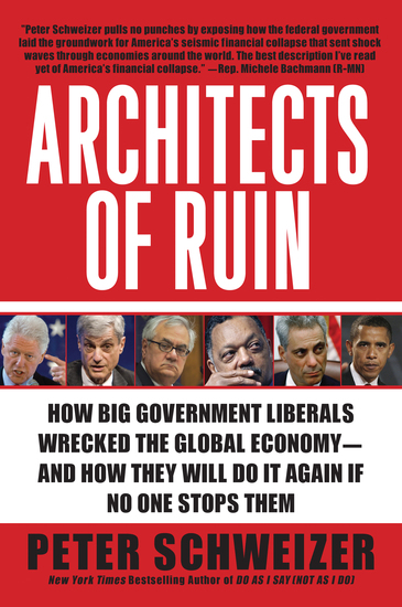Architects of Ruin - How Big Government Liberals Wrecked the Global Economy--and How They Will Do It Again If No One Stops Them - cover