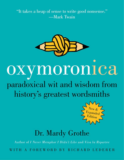 Oxymoronica - Paradoxical Wit and Wisdom from History's Greatest Wordsmiths - cover
