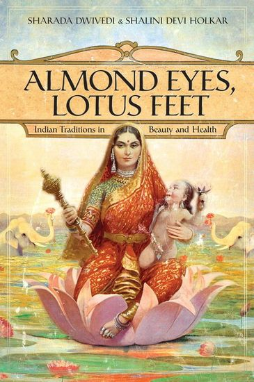 Almond Eyes Lotus Feet - Indian Traditions in Beauty and Health - cover
