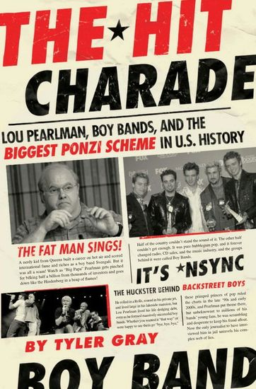 The Hit Charade - Lou Pearlman Boy Bands and the Biggest Ponzi Scheme in US History - cover