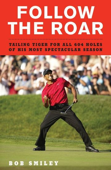 Follow the Roar - Tailing Tiger for All 604 Holes of His Most Spectacular Season - cover