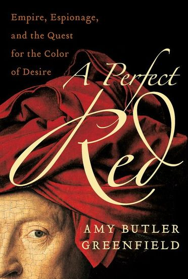 A Perfect Red - Empire Espionage and the Quest for the Color of Desire - cover