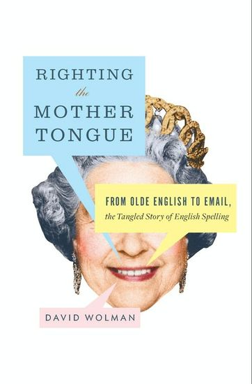 Righting the Mother Tongue - From Olde English to Email the Tangled Story of English Spelling - cover
