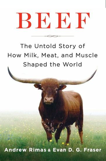 Beef - The Untold Story of How Milk Meat and Muscle Shaped the World - cover