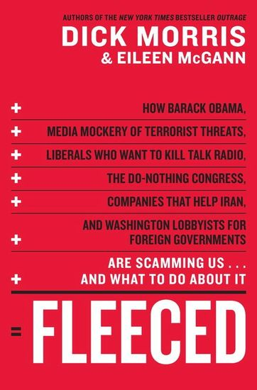 Fleeced - How Barack Obama Media Mockery of Terrorist Threats Liberals Who Want to Kill Talk Radio the Self-Serving Congress Companies That Help Iran and Washington Lobbyists for Foreign Governments Are Scamming Usand What to Do About It - cover