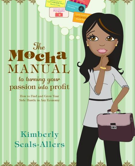 The Mocha Manual to Turning Your Passion into Profit - How to Find and Grow Your Side Hustle in Any Economy - cover