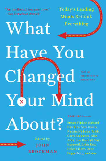What Have You Changed Your Mind About? - Today's Leading Minds Rethink Everything - cover