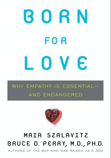Born for Love - Why Empathy Is Essential--and Endangered - cover