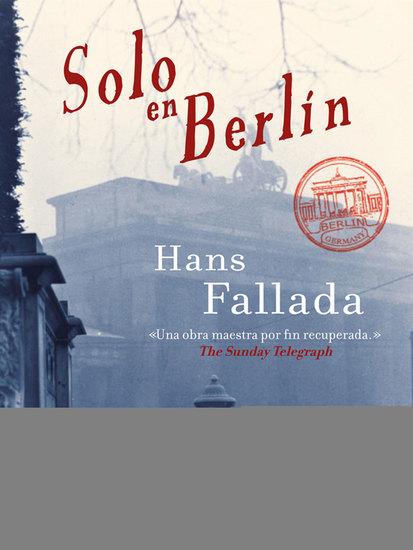 Solo en Berlín - La recuperación de una obra maestra de las letras alemanas - cover