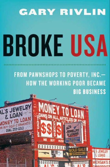 Broke USA - From Pawnshops to Poverty Inc—How the Working Poor Became Big Business - cover