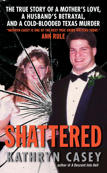 Shattered - The True Story of a Mother's Love a Husband's Betrayal and a Cold-Blooded Texas Murder - cover