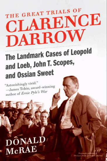 The Great Trials of Clarence Darrow - The Landmark Cases of Leopold and Loeb John T Scopes and Ossian Sweet - cover