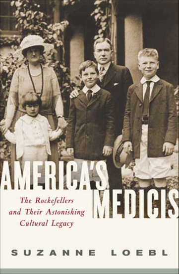 America's Medicis - The Rockefellers and Their Astonishing Cultural Legacy - cover