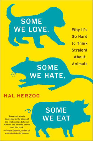 Some We Love Some We Hate Some We Eat - Why It's So Hard to Think Straight About Animals - cover