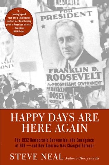 Happy Days Are Here Again - The 1932 Democratic Convention the Emergence of FDR--and How America Was Changed Forever - cover