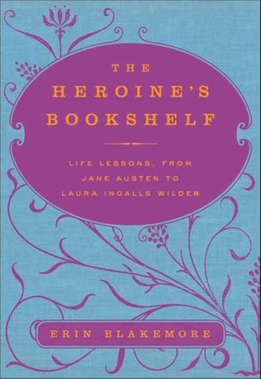 The Heroine's Bookshelf - Life Lessons from Jane Austen to Laura Ingalls Wilder - cover