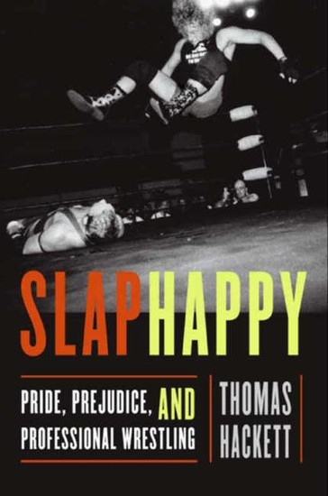 Slaphappy - Pride Prejudice and Professional Wrestling - cover