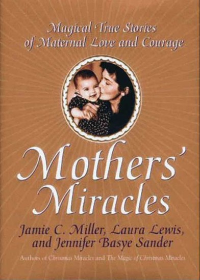 Mothers' Miracles - Magical True Stories Of Maternal Love An - cover