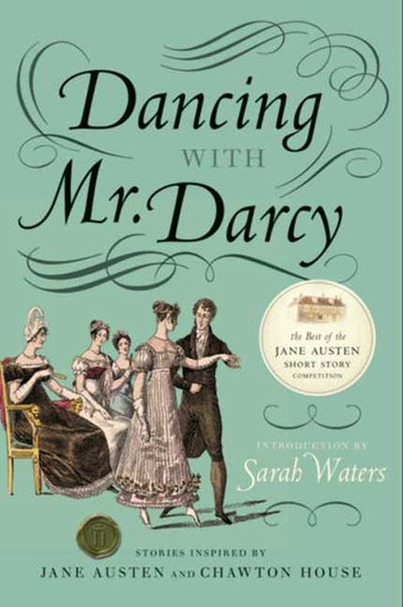 Dancing with Mr Darcy - Stories Inspired by Jane Austen and Chawton House Library - cover
