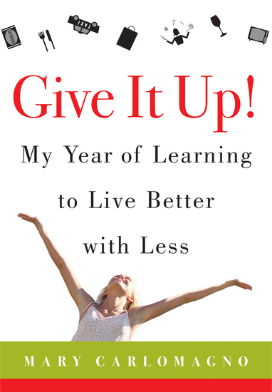 Give It Up! - My Year of Learning to Live Better with Less - cover