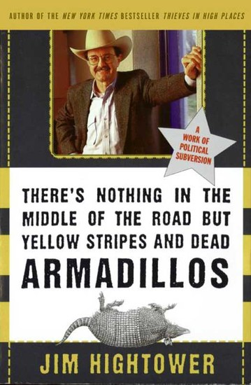 There's Nothing in the Middle of the Road but Yellow Stripes and Dead Armadillos - A Work of Political Subversion - cover