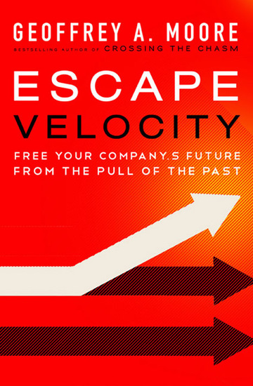 Escape Velocity - Free Your Company's Future from the Pull of the Past - cover