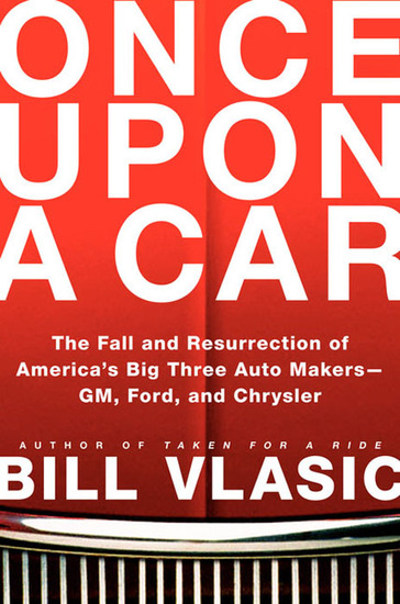 Once Upon a Car - The Fall and Resurrection of America's Big Three Automakers--GM Ford and Chrysler - cover