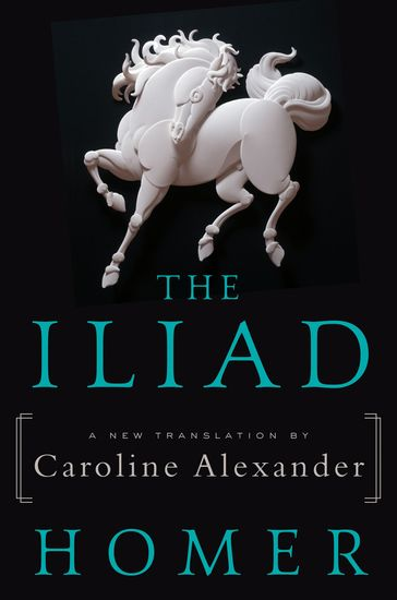 The Iliad - A New Translation by Caroline Alexander - cover