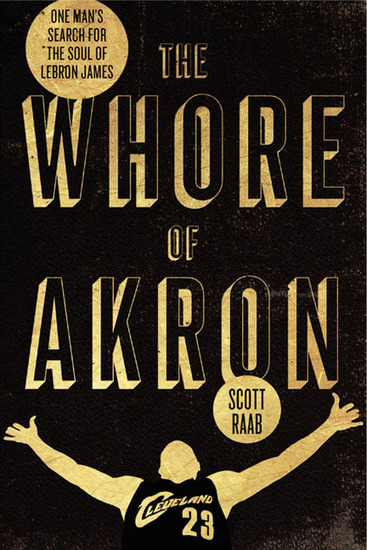 The Whore of Akron - One Man's Search for the Soul of LeBron James - cover