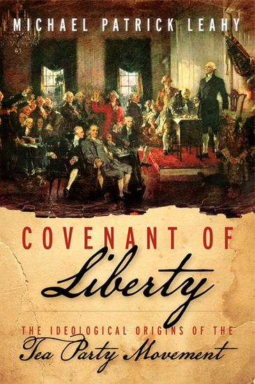 Covenant of Liberty - The Ideological Origins of the Tea Party Movement - cover
