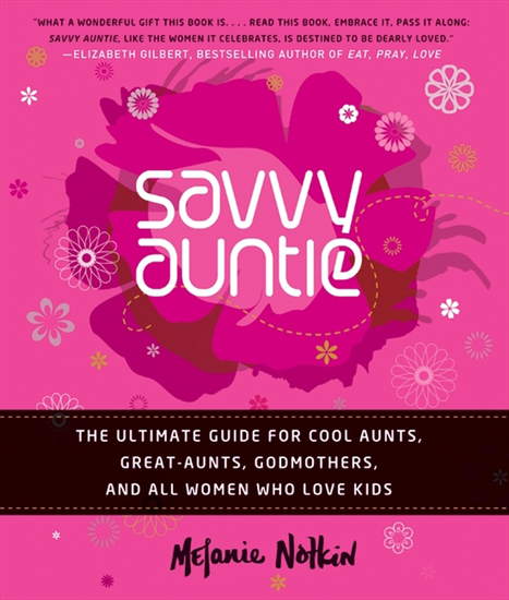 Savvy Auntie - The Ultimate Guide for Cool Aunts Great-Aunts Godmothers and All Women Who Love Kids - cover