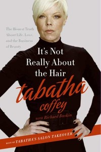 It's Not Really About the Hair - The Honest Truth About Life Love and the Business of Beauty