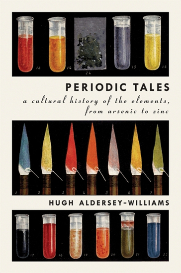 Periodic Tales - A Cultural History of the Elements from Arsenic to Zinc - cover