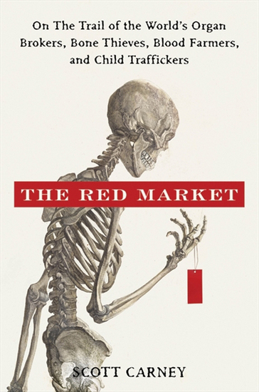 The Red Market - On the Trail of the World's Organ Brokers Bone Thieves Blood Farmers and Child Traffickers - cover