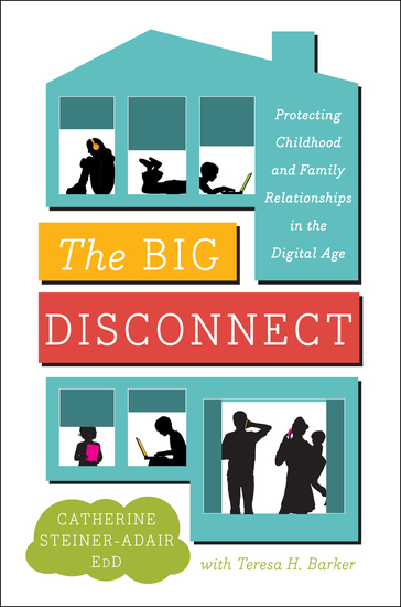 The Big Disconnect - Protecting Childhood and Family Relationships in the Digital Age - cover