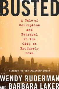 Busted - A Tale of Corruption and Betrayal in the City of Brotherly Love
