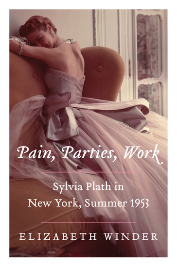 Pain Parties Work - Sylvia Plath in New York Summer 1953 - cover