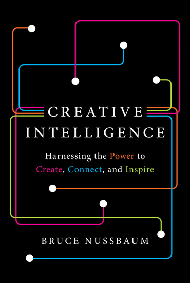 Creative Intelligence - Harnessing the Power to Create Connect and Inspire - cover