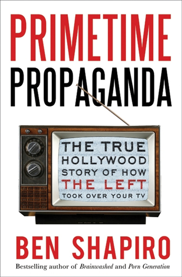 Primetime Propaganda - The True Hollywood Story of How the Left Took Over Your TV - cover