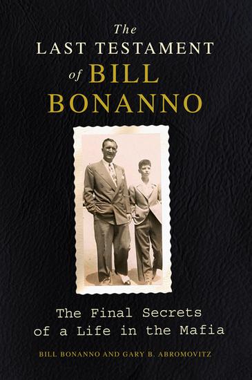 The Last Testament of Bill Bonanno - The Final Secrets of a Life in the Mafia - cover