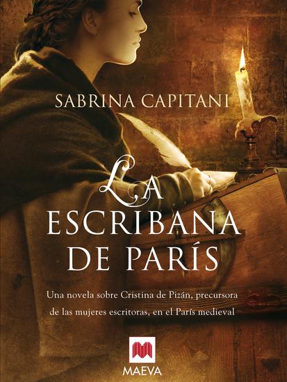 La escribana de París - Una novela sobre Christine de Pizán precursora de las mujeres escritoras en el París medieval - cover