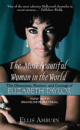 The Most Beautiful Woman in the World - The Obsessions Passions and Courage of Elizabeth Taylor - cover