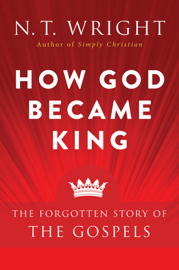How God Became King - The Forgotten Story of the Gospels - cover