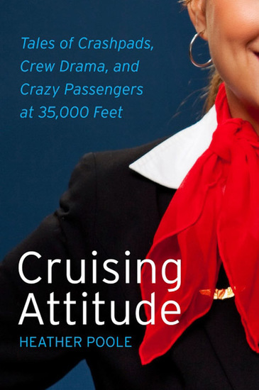Cruising Attitude - Tales of Crashpads Crew Drama and Crazy Passengers at 35000 Feet - cover