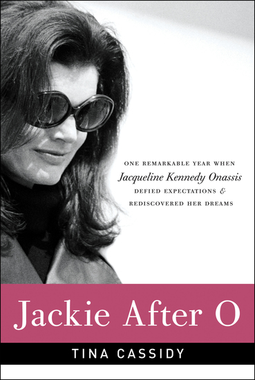 Jackie After O - One Remarkable Year When Jacqueline Kennedy Onassis Defied Expectations and Rediscovered Her Dreams - cover