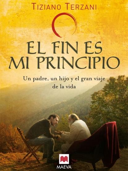 El fin es mi principio - Un padre un hijo y el gran viaje de la vida - cover