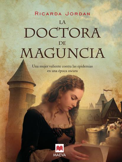 La doctora de Maguncia - Una apasionante novela ambientada en la Edad Media Una mujer valiente contra las epidemias en una época oscura - cover
