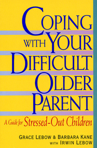 Coping with Your Difficult Older Parent - A Guide For Stressed Out Children