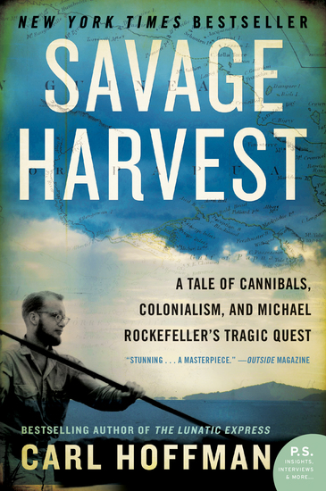 Savage Harvest - A Tale of Cannibals Colonialism and Michael Rockefeller's Tragic Quest for Primitive Art - cover